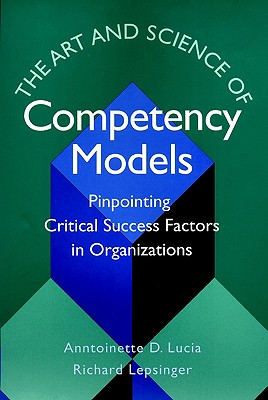 The Art and Science of Competency Models By Lucia, Anntoinette D./ Lepsinger, Richard